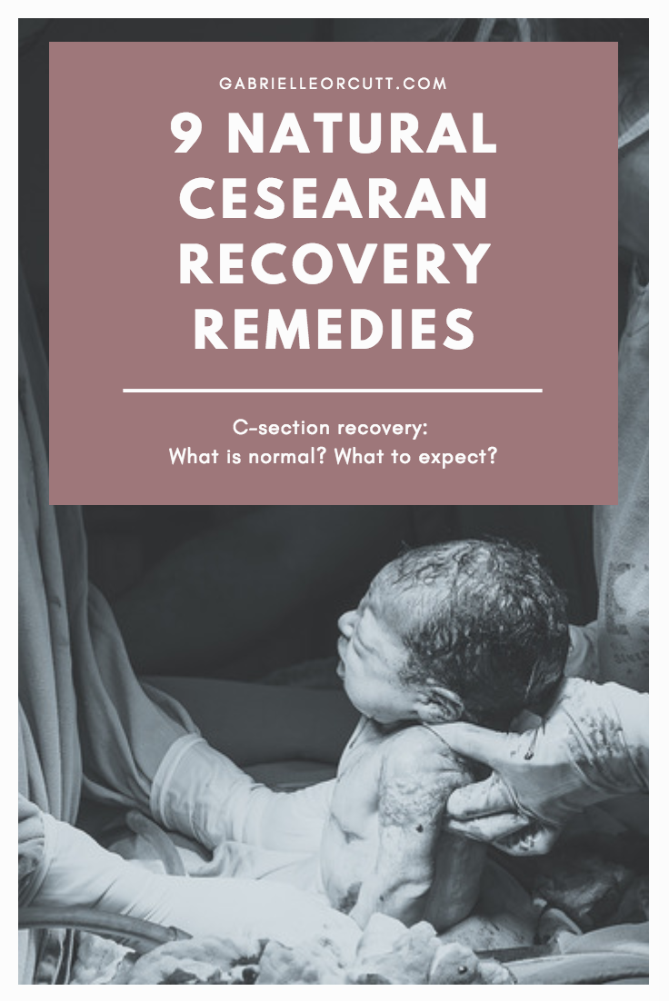 9 natural cesarean recovery remedies, healing from a c-section, what to expect post c-section, gabrielle orcutt
